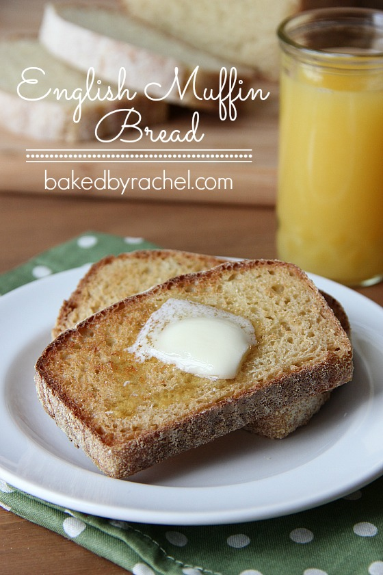 English Muffin Bread Recipe from bakedbyrachel.com Tastes just like an English muffin, only better!