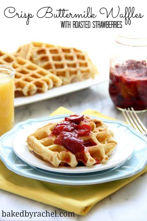 Crisp Buttermilk Waffles with Roasted Strawberries Recipe from @bakedbyrachel